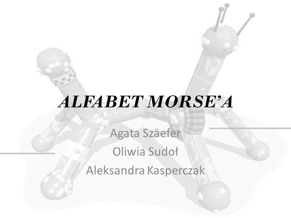 ALFABET MORSEA Agata Szäefer Oliwia Sudoł Aleksandra Kasperczak