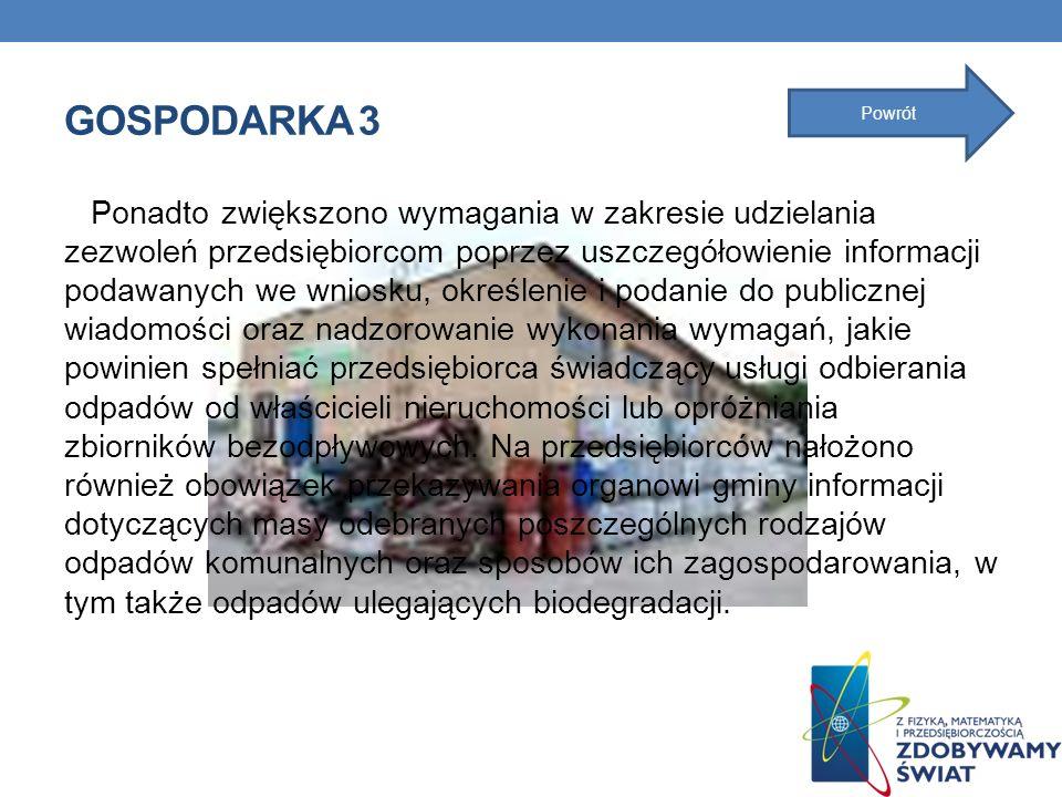 GOSPODARKA 3 Ponadto zwiększono wymagania w zakresie udzielania zezwoleń przedsiębiorcom poprzez uszczegółowienie informacji podawanych we wniosku, ok