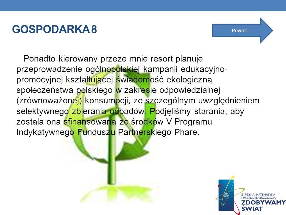 GOSPODARKA 8 Ponadto kierowany przeze mnie resort planuje przeprowadzenie ogólnopolskiej kampanii edukacyjno- promocyjnej kształtującej świadomość eko