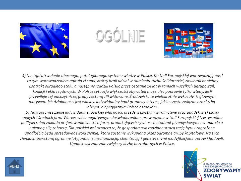 4) Nastąpi utrwalenie obecnego, patologicznego systemu władzy w Polsce. Do Unii Europejskiej wprowadzają nas i za tym wprowadzeniem agitują ci sami, k