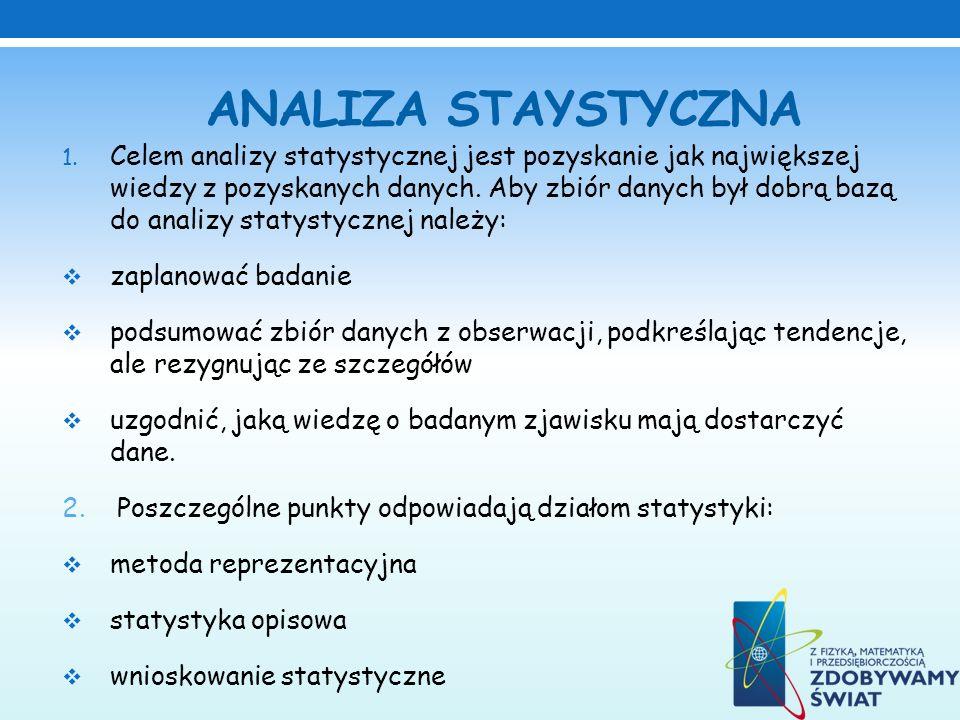 ANALIZA STAYSTYCZNA 1. Celem analizy statystycznej jest pozyskanie jak największej wiedzy z pozyskanych danych. Aby zbiór danych był dobrą bazą do ana