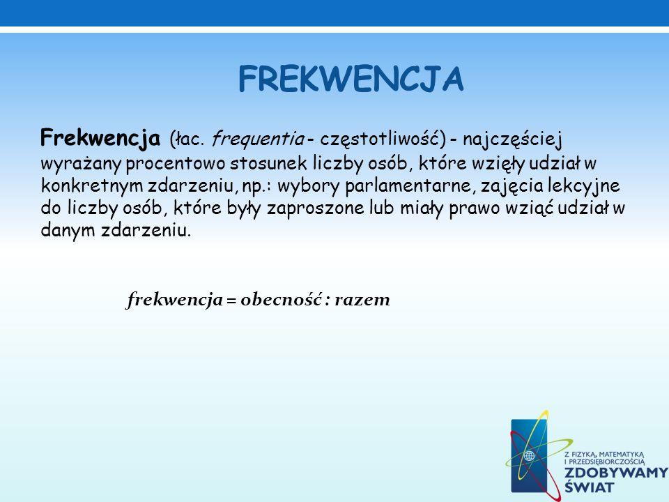 Frekwencja (łac. frequentia - częstotliwość) - najczęściej wyrażany procentowo stosunek liczby osób, które wzięły udział w konkretnym zdarzeniu, np.: