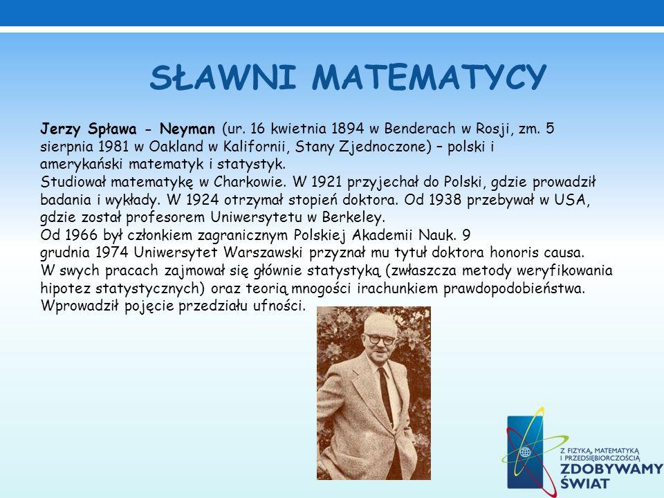 Jerzy Spława - Neyman (ur. 16 kwietnia 1894 w Benderach w Rosji, zm. 5 sierpnia 1981 w Oakland w Kalifornii, Stany Zjednoczone) – polski i amerykański
