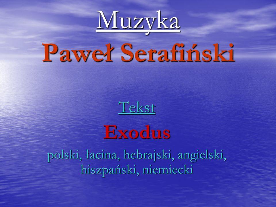 Muzyka Paweł Serafiński TekstExodus polski, łacina, hebrajski, angielski, hiszpański, niemiecki