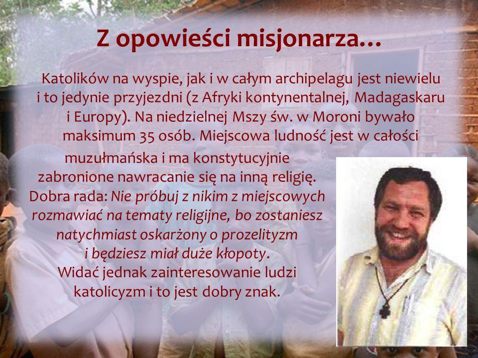 Katolików na wyspie, jak i w całym archipelagu jest niewielu i to jedynie przyjezdni (z Afryki kontynentalnej, Madagaskaru i Europy).