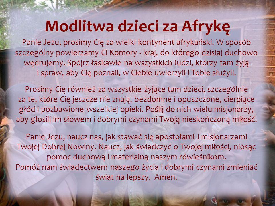 Modlitwa dzieci za Afrykę Panie Jezu, prosimy Cię za wielki kontynent afrykański.