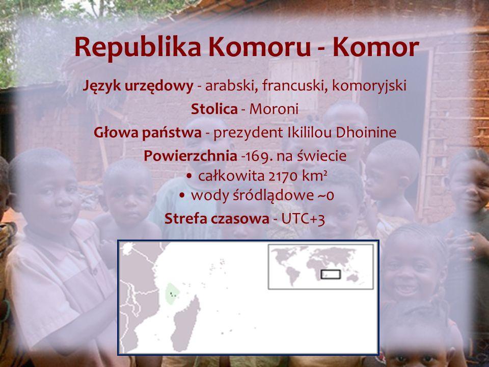 Republika Komoru - Komor Język urzędowy - arabski, francuski, komoryjski Stolica - Moroni Głowa państwa - prezydent Ikililou Dhoinine Powierzchnia -169.
