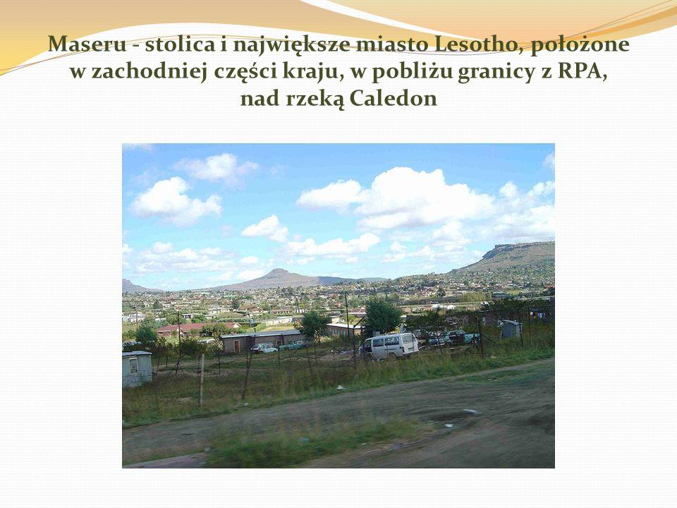 Maseru - stolica i największe miasto Lesotho, położone w zachodniej części kraju, w pobliżu granicy z RPA, nad rzeką Caledon