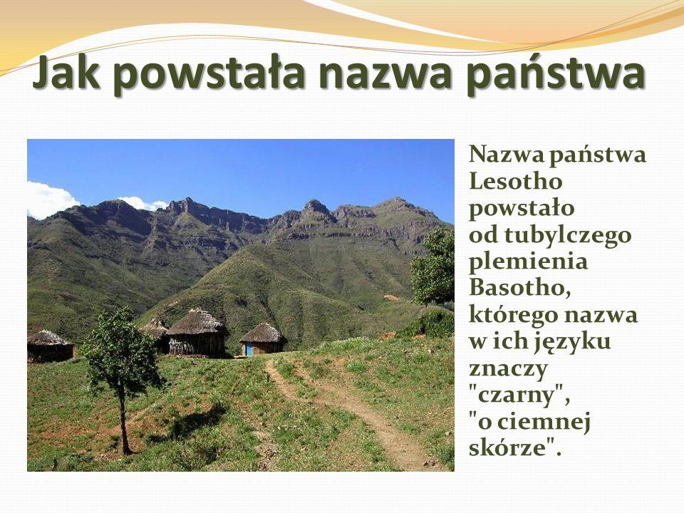 Jak powstała nazwa państwa Nazwa państwa Lesotho powstało od tubylczego plemienia Basotho, którego nazwa w ich języku znaczy