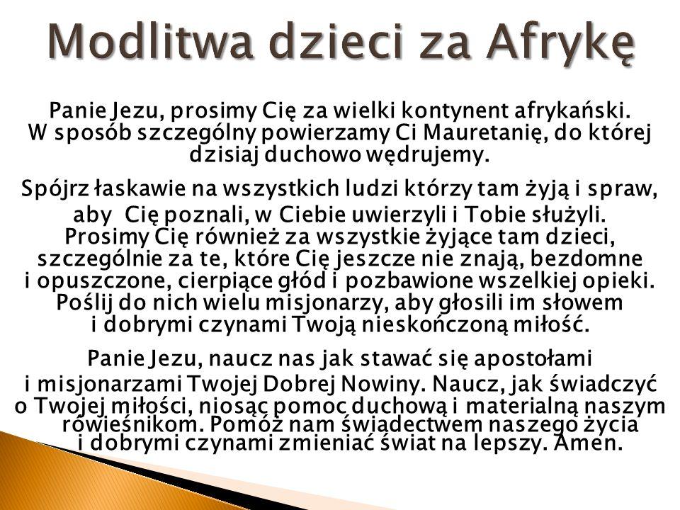 Panie Jezu, prosimy Cię za wielki kontynent afrykański. W sposób szczególny powierzamy Ci Mauretanię, do której dzisiaj duchowo wędrujemy. Spójrz łask