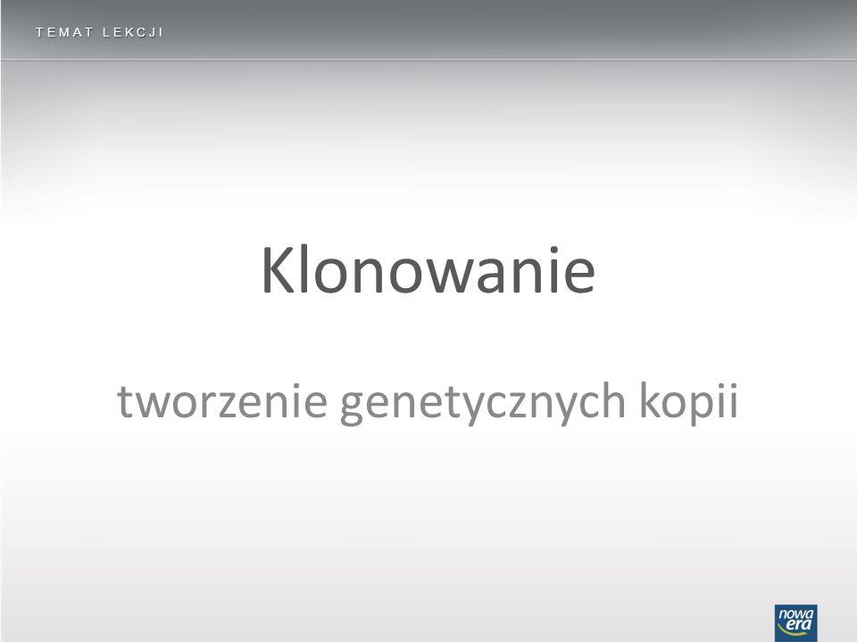 Klonem jest gen, komórka lub organizm powstały w wyniku klonowania KLONOWANIE ̶ TWORZENIE GENETYCZNYCH KOPII Czym jest klonowanie.