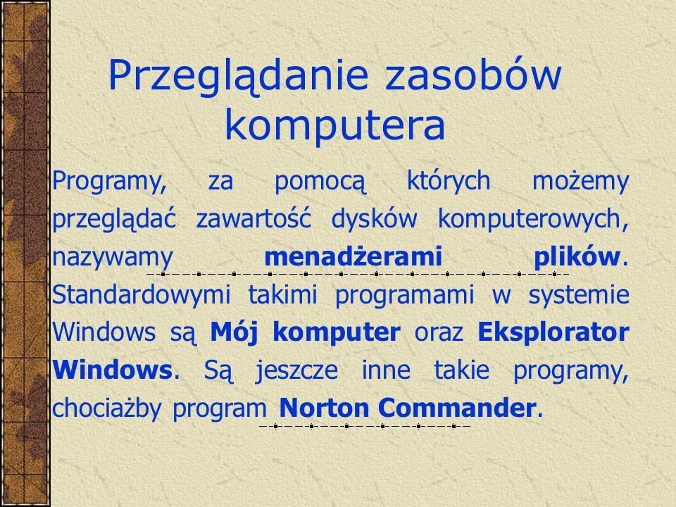 Przeglądanie zasobów komputera Programy, za pomocą których możemy przeglądać zawartość dysków komputerowych, nazywamy menadżerami plików. Standardowym