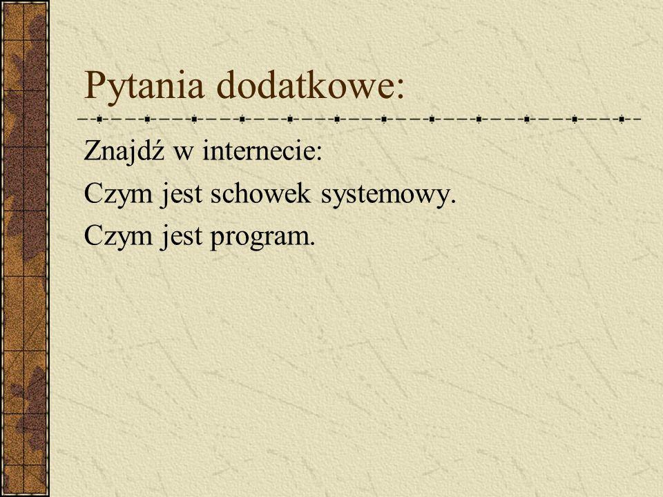 Pytania dodatkowe: Znajdź w internecie: Czym jest schowek systemowy. Czym jest program.