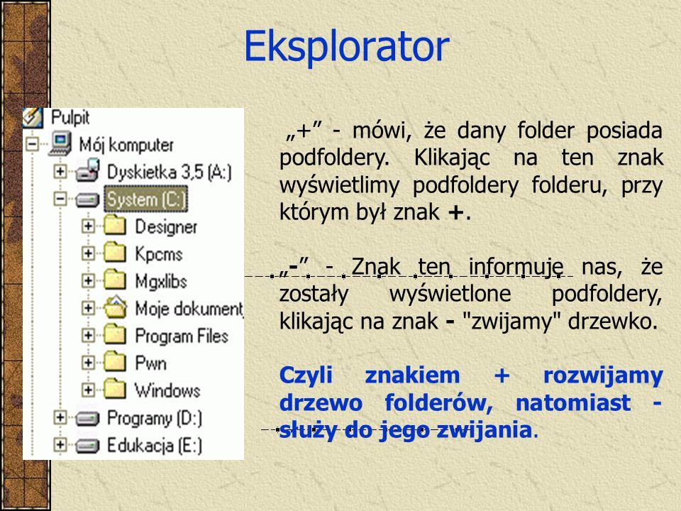 Eksplorator + - mówi, że dany folder posiada podfoldery. Klikając na ten znak wyświetlimy podfoldery folderu, przy którym był znak +. - - Znak ten inf