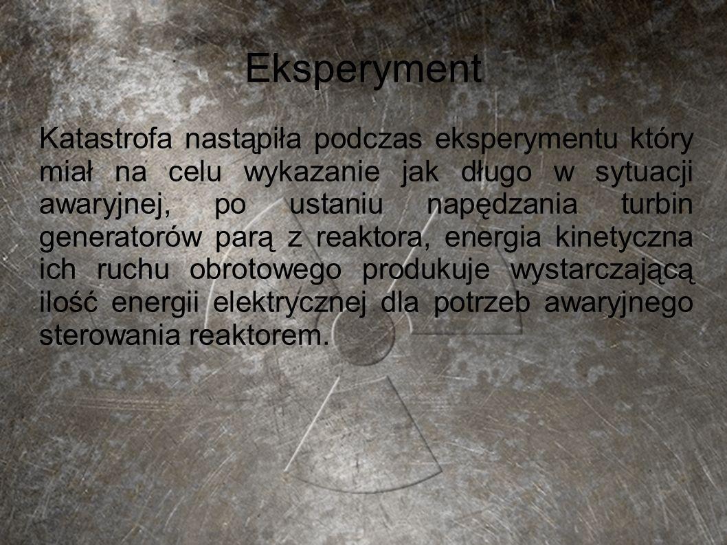 Eksperyment Katastrofa nastąpiła podczas eksperymentu który miał na celu wykazanie jak długo w sytuacji awaryjnej, po ustaniu napędzania turbin genera