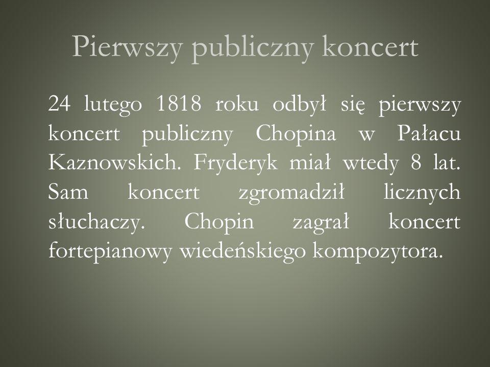 Pierwszy publiczny koncert 24 lutego 1818 roku odbył się pierwszy koncert publiczny Chopina w Pałacu Kaznowskich. Fryderyk miał wtedy 8 lat. Sam konce