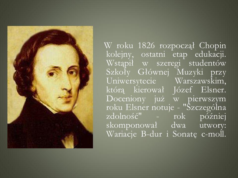 W roku 1826 rozpoczął Chopin kolejny, ostatni etap edukacji. Wstąpił w szeregi studentów Szkoły Głównej Muzyki przy Uniwersytecie Warszawskim, którą k