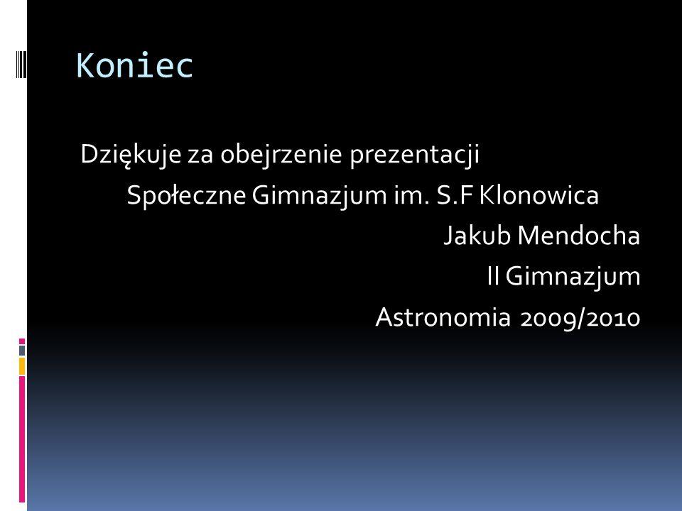 Koniec Dziękuje za obejrzenie prezentacji Społeczne Gimnazjum im. S.F Klonowica Jakub Mendocha II Gimnazjum Astronomia 2009/2010