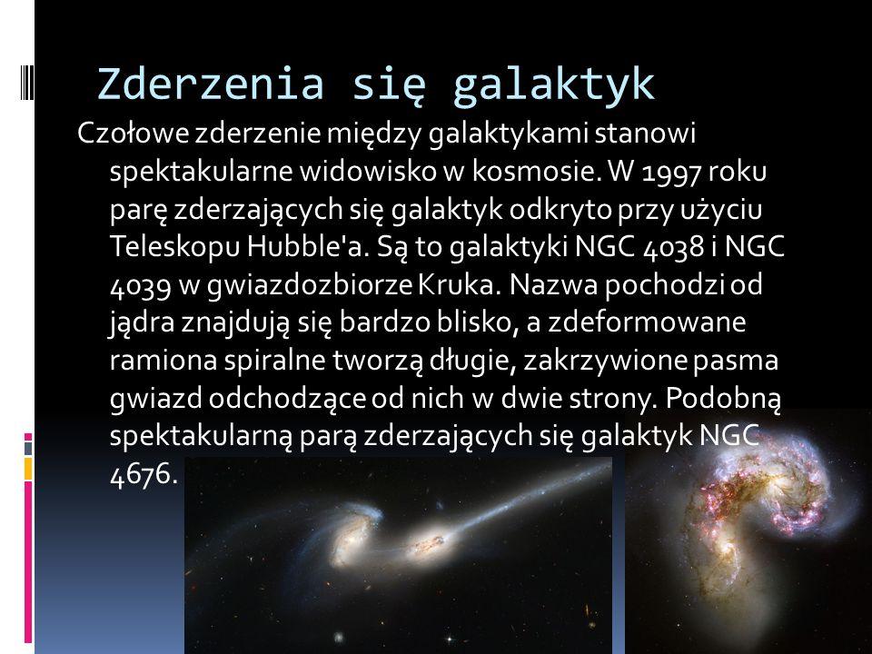 Zderzenia się galaktyk Czołowe zderzenie między galaktykami stanowi spektakularne widowisko w kosmosie. W 1997 roku parę zderzających się galaktyk odk