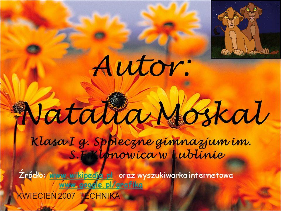 Autor: Natalia Moskal Klasa I g.Spo ł eczne gimnazjum im.