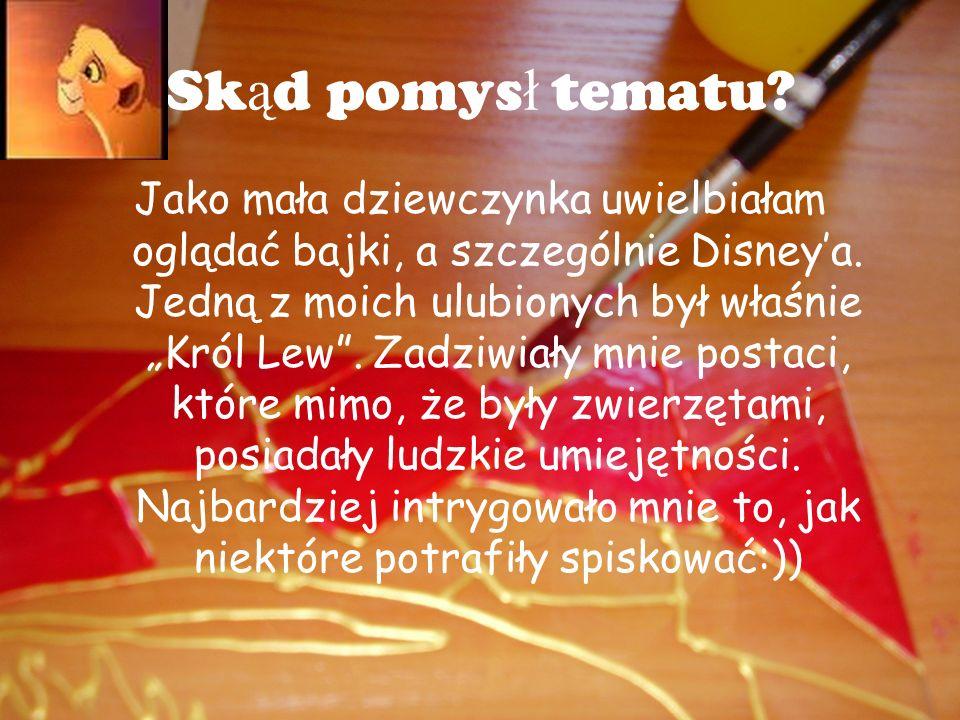 Sk ą d pomys ł tematu.Jako mała dziewczynka uwielbiałam oglądać bajki, a szczególnie Disneya.