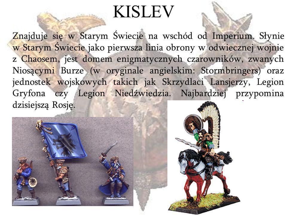 KISLEV Znajduje się w Starym Świecie na wschód od Imperium. Słynie w Starym Świecie jako pierwsza linia obrony w odwiecznej wojnie z Chaosem, jest dom