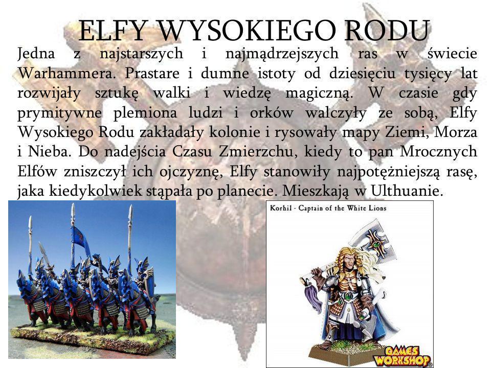 ELFY WYSOKIEGO RODU Jedna z najstarszych i najmądrzejszych ras w świecie Warhammera. Prastare i dumne istoty od dziesięciu tysięcy lat rozwijały sztuk