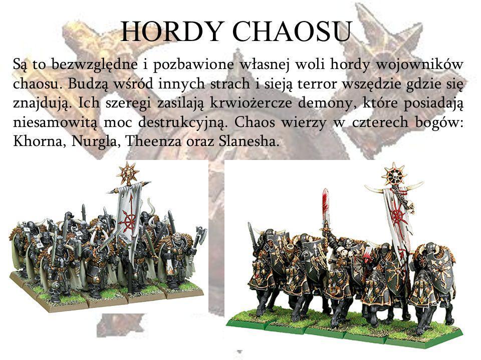 HORDY CHAOSU Są to bezwzględne i pozbawione własnej woli hordy wojowników chaosu. Budzą wśród innych strach i sieją terror wszędzie gdzie się znajdują
