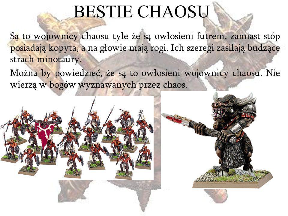 BESTIE CHAOSU Są to wojownicy chaosu tyle że są owłosieni futrem, zamiast stóp posiadają kopyta, a na głowie mają rogi. Ich szeregi zasilają budzące s