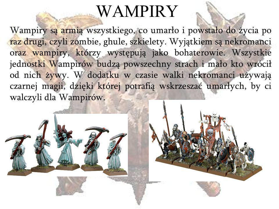 WAMPIRY Wampiry są armią wszystkiego, co umarło i powstało do życia po raz drugi, czyli zombie, ghule, szkielety. Wyjątkiem są nekromanci oraz wampiry