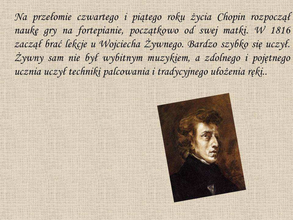 Na przełomie czwartego i piątego roku życia Chopin rozpoczął naukę gry na fortepianie, początkowo od swej matki. W 1816 zaczął brać lekcje u Wojciecha