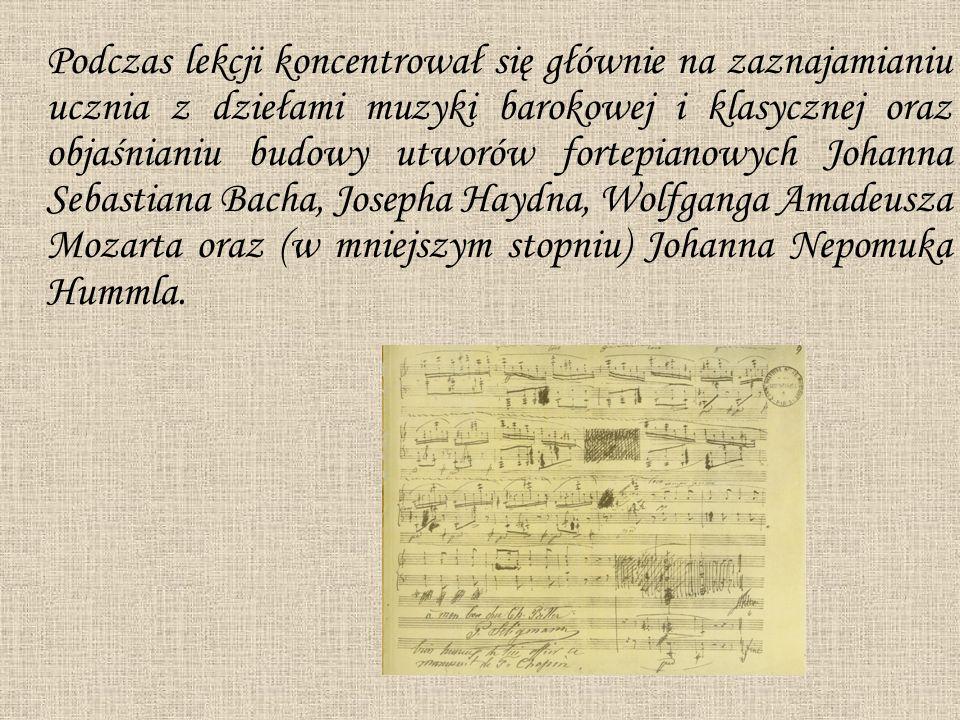 Podczas lekcji koncentrował się głównie na zaznajamianiu ucznia z dziełami muzyki barokowej i klasycznej oraz objaśnianiu budowy utworów fortepianowyc