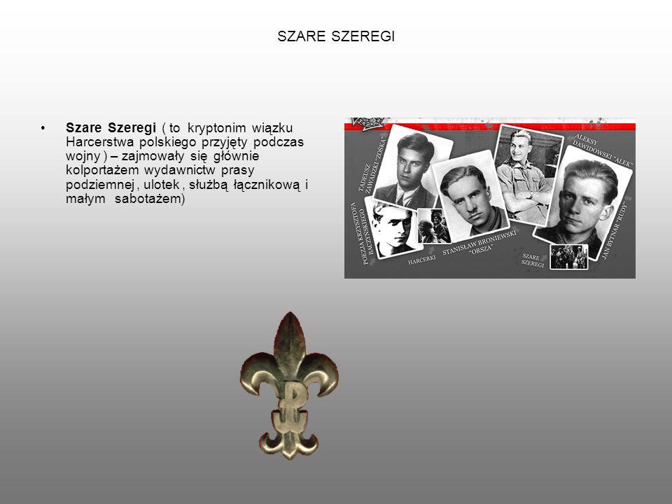 SZARE SZEREGI Szare Szeregi ( to kryptonim wiązku Harcerstwa polskiego przyjęty podczas wojny ) – zajmowały się głównie kolportażem wydawnictw prasy p