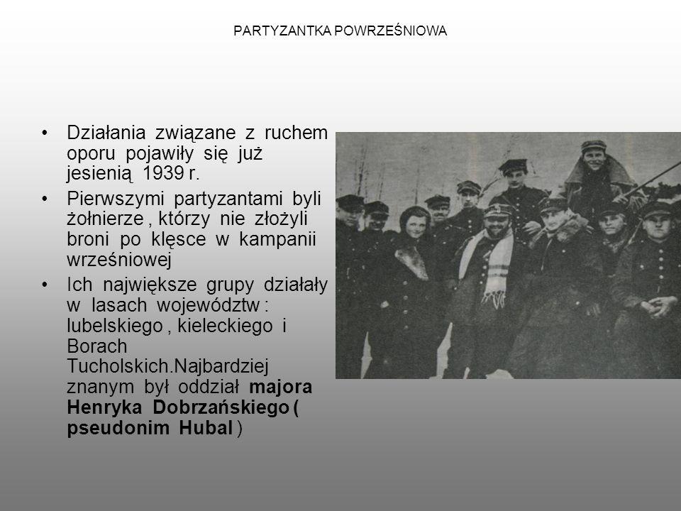 PARTYZANTKA POWRZEŚNIOWA Działania związane z ruchem oporu pojawiły się już jesienią 1939 r. Pierwszymi partyzantami byli żołnierze, którzy nie złożyl