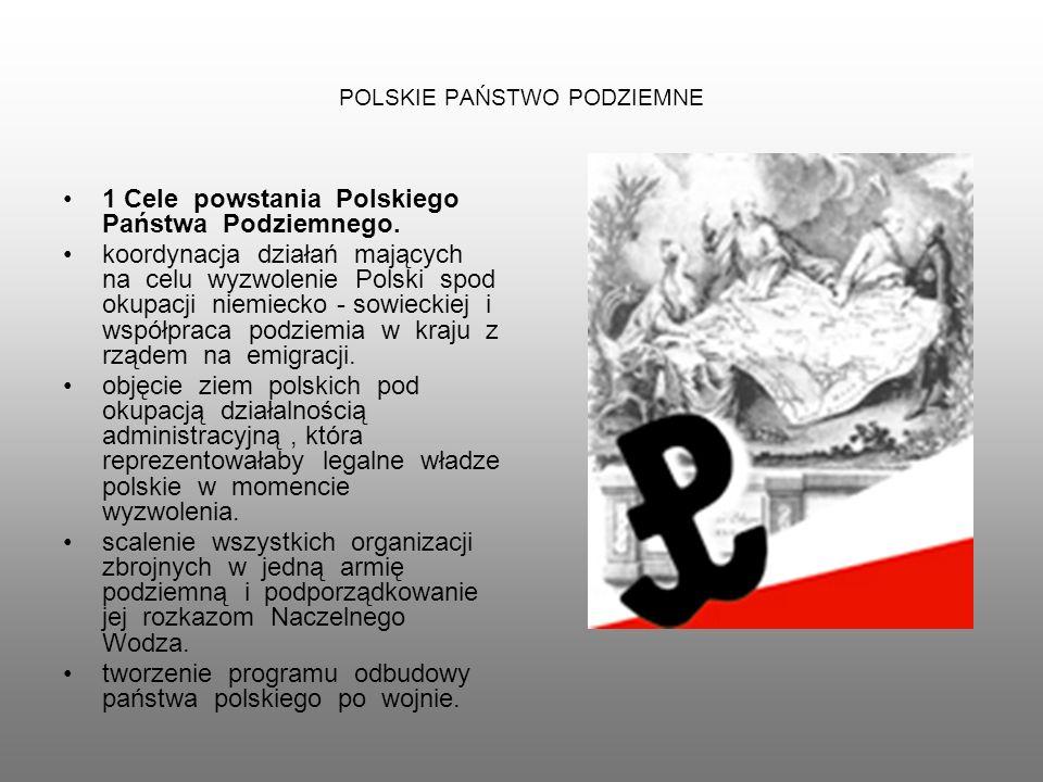 POLSKIE PAŃSTWO PODZIEMNE 1 Cele powstania Polskiego Państwa Podziemnego. koordynacja działań mających na celu wyzwolenie Polski spod okupacji niemiec