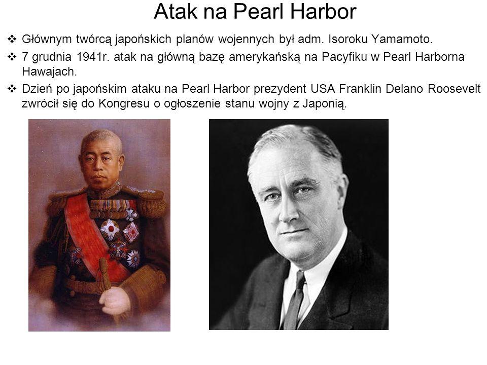 Atak na Pearl Harbor Głównym twórcą japońskich planów wojennych był adm. Isoroku Yamamoto. 7 grudnia 1941r. atak na główną bazę amerykańską na Pacyfik