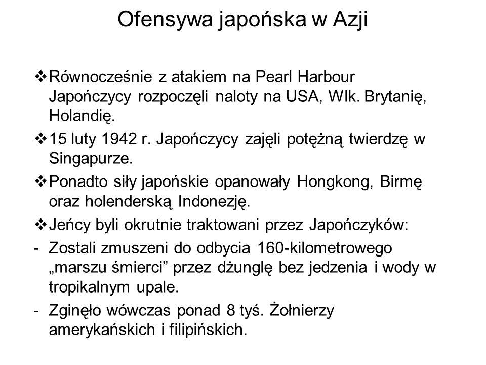 Ofensywa japońska w Azji Równocześnie z atakiem na Pearl Harbour Japończycy rozpoczęli naloty na USA, Wlk. Brytanię, Holandię. 15 luty 1942 r. Japończ