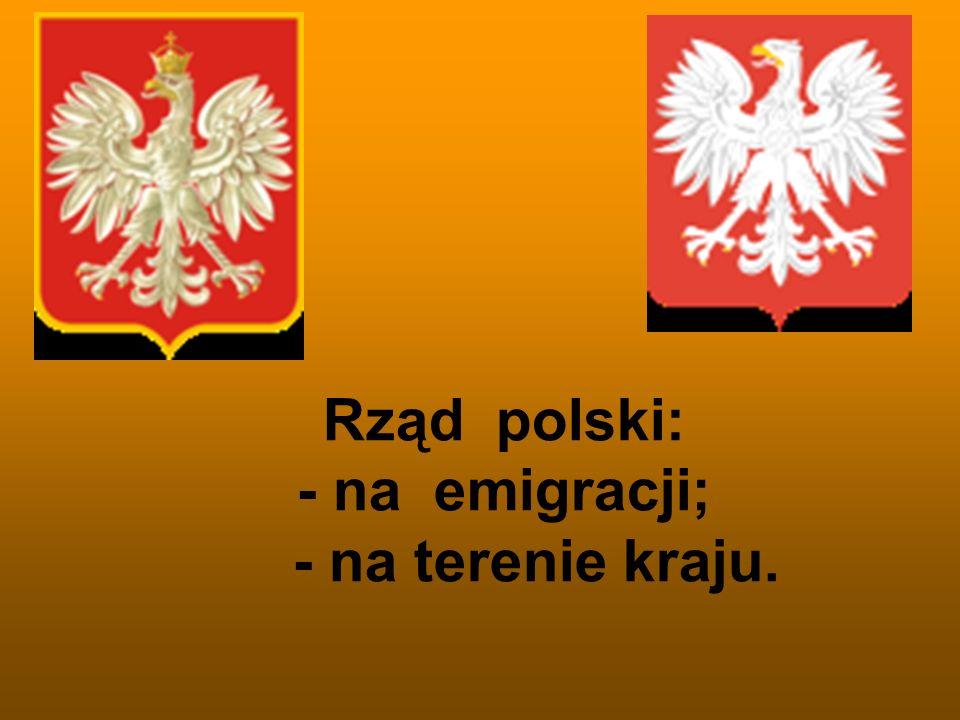 Rząd polski: - na emigracji; - na terenie kraju.