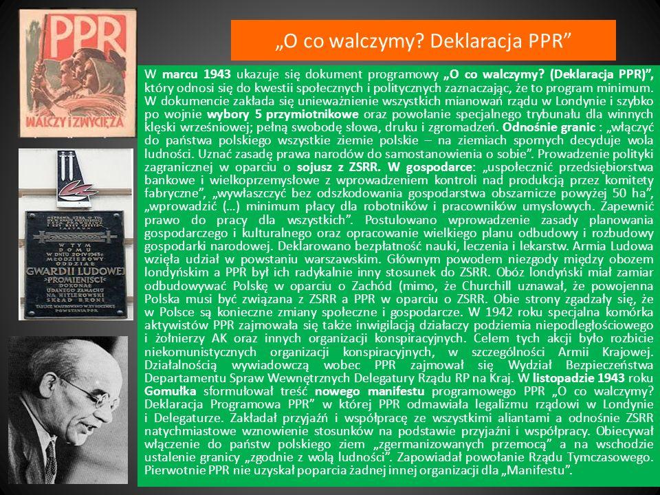 O co walczymy? Deklaracja PPR W marcu 1943 ukazuje się dokument programowy O co walczymy? (Deklaracja PPR), który odnosi się do kwestii społecznych i