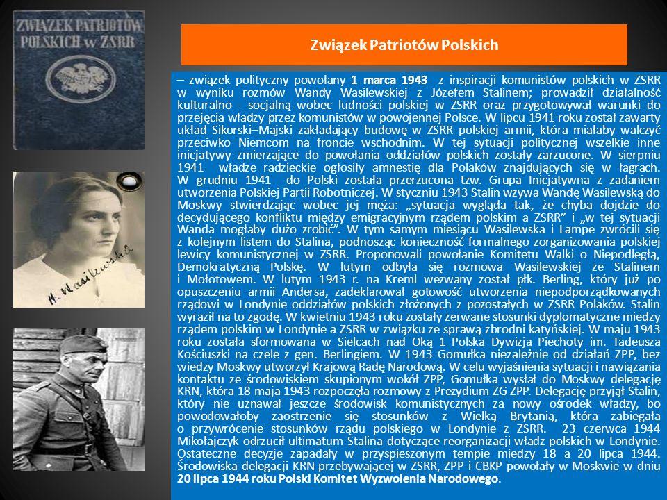 Związek Patriotów Polskich – związek polityczny powołany 1 marca 1943 z inspiracji komunistów polskich w ZSRR w wyniku rozmów Wandy Wasilewskiej z Józ