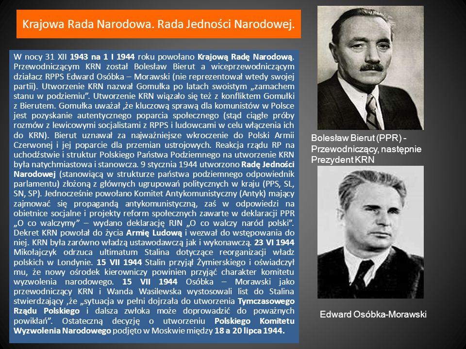 Krajowa Rada Narodowa. Rada Jedności Narodowej. W nocy 31 XII 1943 na 1 I 1944 roku powołano Krajową Radę Narodową. Przewodniczącym KRN został Bolesła