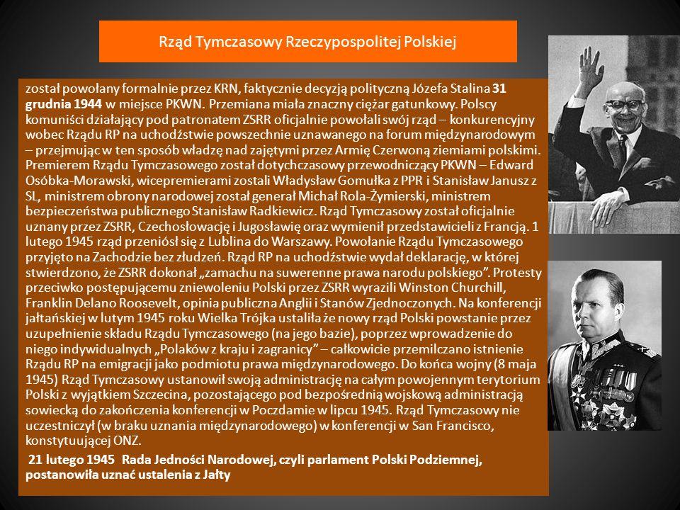 Rząd Tymczasowy Rzeczypospolitej Polskiej został powołany formalnie przez KRN, faktycznie decyzją polityczną Józefa Stalina 31 grudnia 1944 w miejsce
