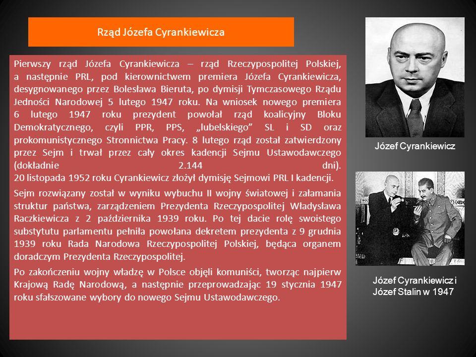 Rząd Józefa Cyrankiewicza Pierwszy rząd Józefa Cyrankiewicza – rząd Rzeczypospolitej Polskiej, a następnie PRL, pod kierownictwem premiera Józefa Cyra