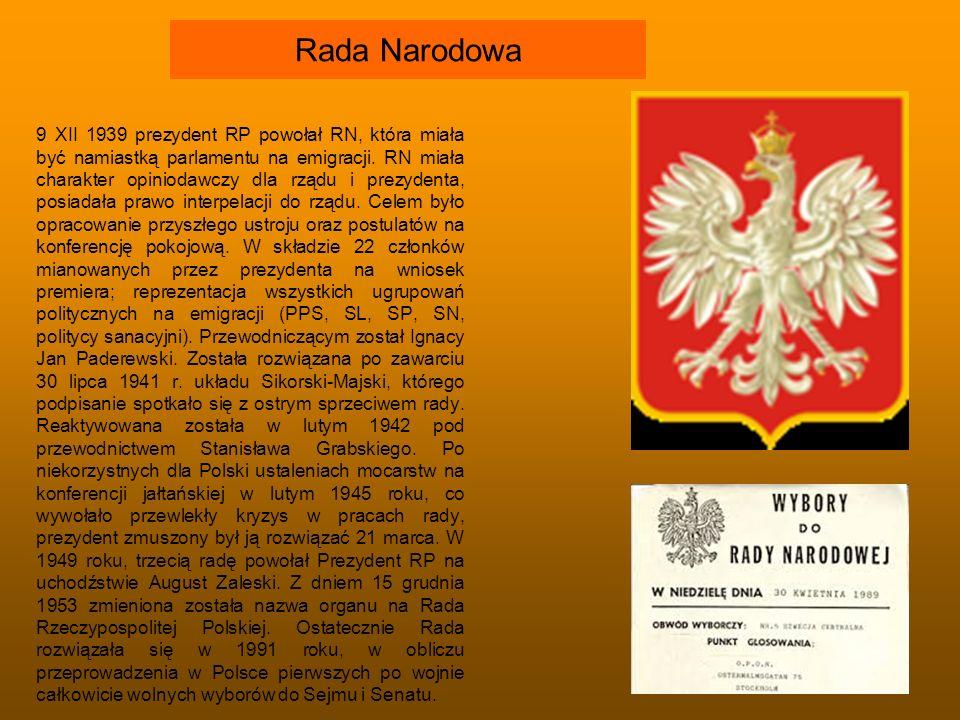 Rada Narodowa 9 XII 1939 prezydent RP powołał RN, która miała być namiastką parlamentu na emigracji. RN miała charakter opiniodawczy dla rządu i prezy