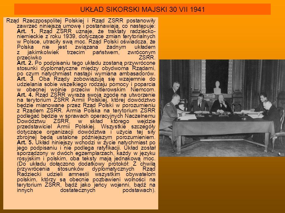 UKŁAD SIKORSKI MAJSKI 30 VII 1941 Rząd Rzeczpospolitej Polskiej i Rząd ZSRR postanowiły zawrzeć niniejszą umowę i postanawiają, co następuje: Art. 1.