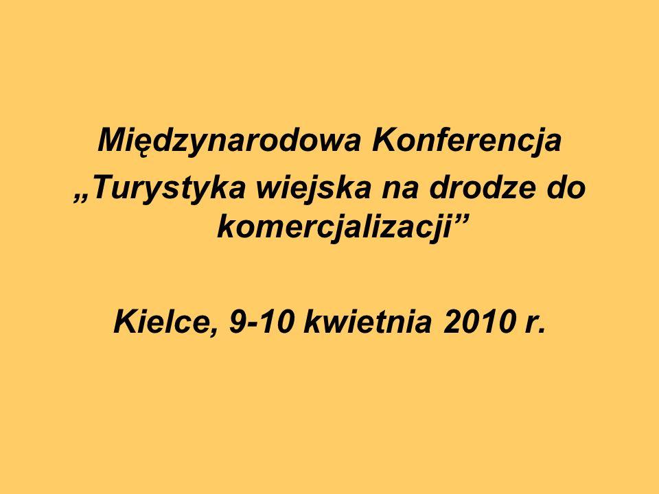 Międzynarodowa Konferencja Turystyka wiejska na drodze do komercjalizacji Kielce, 9-10 kwietnia 2010 r.