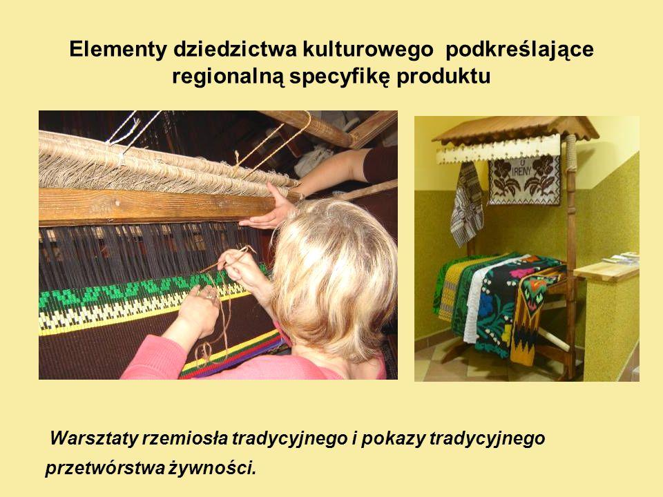 Elementy dziedzictwa kulturowego podkreślające regionalną specyfikę produktu Warsztaty rzemiosła tradycyjnego i pokazy tradycyjnego przetwórstwa żywności.