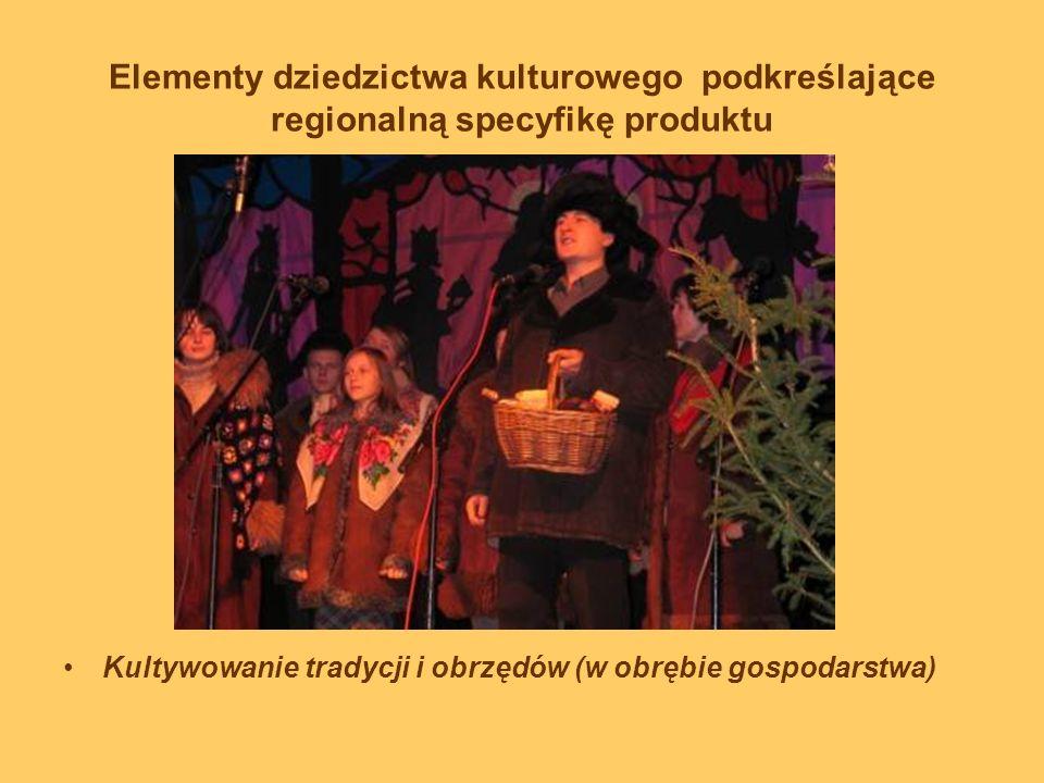 Elementy dziedzictwa kulturowego podkreślające regionalną specyfikę produktu Kultywowanie tradycji i obrzędów (w obrębie gospodarstwa)