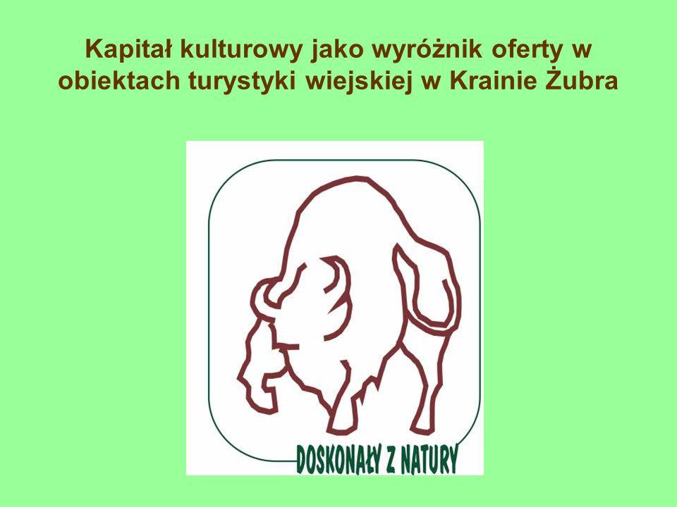 Kapitał kulturowy jako wyróżnik oferty w obiektach turystyki wiejskiej w Krainie Żubra