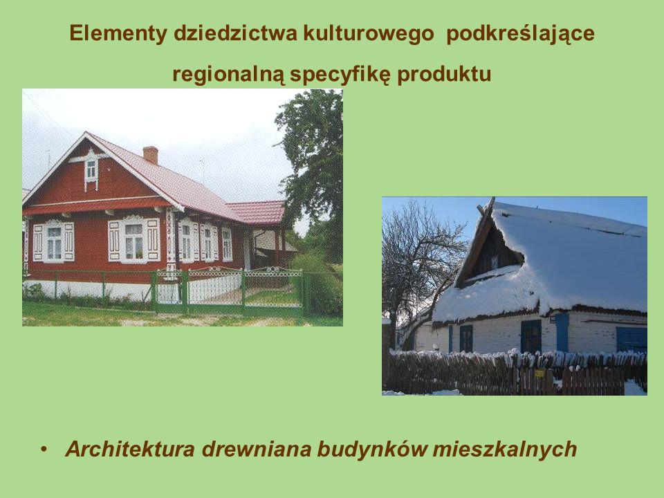 Elementy dziedzictwa kulturowego podkreślające regionalną specyfikę produktu Elementy zdobnicze budynków i mała architektura decydujące o wiejskim charakterze obiektu.
